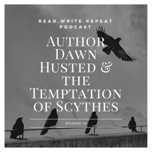 Author Dawn Husted & the Temptation of Scythes: rock hard body parts & fun with pronunciation-Ep.18