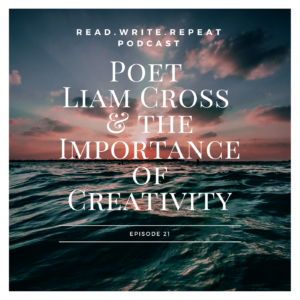 Poet and Editor Liam Cross & the Importance of Creativity: Writing Pet Peeves and Tackling Poetry-Ep.21