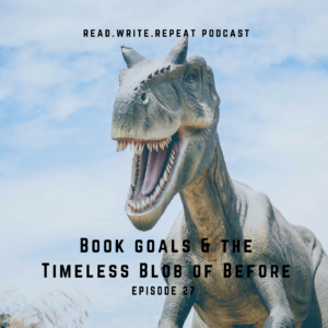 Book goals & the Timeless Blob of Before: Skevious Dive Bars, Book Overlords, Bulbous Proportions-Ep.27