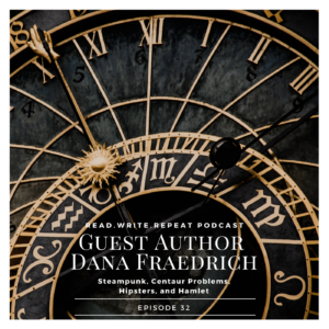 Guest Author Dana Fraedrich: Steampunk, Centaur Problems, Hipsters, and Hamlet-Ep.31
