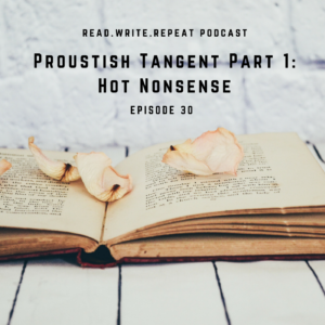 Proustish Tangent Part 1:Hot Nonsense, Endearing Self Deprecation & Lady Macbeth the Go Getter-Ep.30