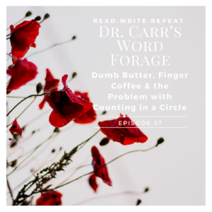 Dr. Carr's Word Forage: Dumb Butter, Finger Coffee & the Problem with Counting in a Circle-Ep.37