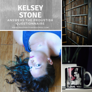 Kelsey Stone Answers the Proustish Questionnaire