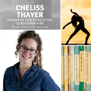 Cheliss Thayer Answers the Proustish Questionnaire
