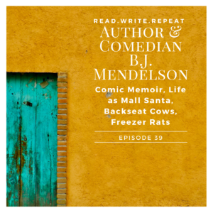 Author & Comedian B.J. Mendelson: Comic Memoir, Life as Mall Santa, Backseat Cows, Freezer Rats-Ep.39