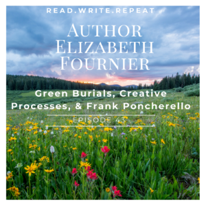 Author Elizabeth Fournier: Green Burials, Creative Processes, & Frank Poncherello-Ep.43