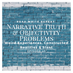Narrative Truth & Objectivity Problems: Weird Experiences, Constructed Realities & Slant-Ep.45