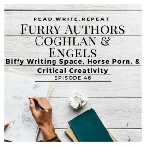 Furry Authors Coghlan & Engels: Biffy Writing Space, Horse Porn, & Critical Creativity-Ep.46