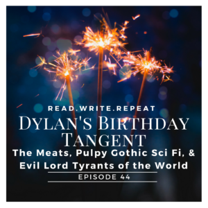 Dylan's Birthday Tangent: The Meats, Pulpy Gothic Sci Fi, & Evil Lord Tyrants of the World-Ep.44