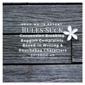 Rules Suck: Convention Breaking, Boggish Complaints, Boxed-In Writing & Douchebag Characters-Ep.49